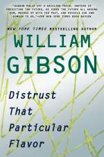 William Gibson: Distrust That Particular Flavor, Buch