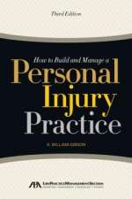 K. William Gibson: How to Build and Manage a Personal Injury Practice, Buch