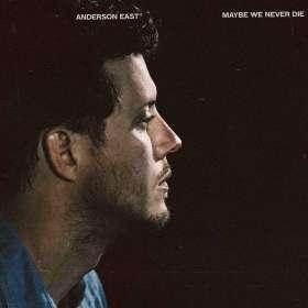 Anderson East: Maybe We Never Die, CD