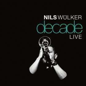 Nils Wülker (geb. 1977): Decade Live, CD