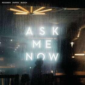 Regener, Pappik & Busch: Ask Me Now (180g), LP