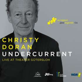 Christy Doran (geb. 1949): Undercurrent: European Jazz Legends Vol.14: Live 2017, CD