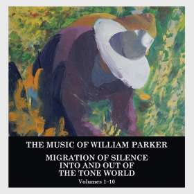 William Parker (geb. 1952): Migration Of Silence Into And Out Of The Tone World (Volumes 1 - 10), CD