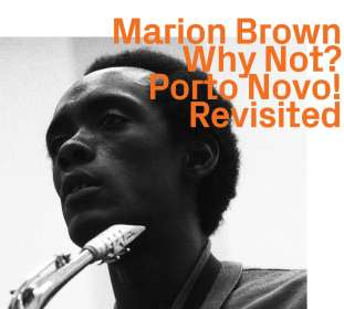Marion Brown (1931-2010): Why not? Porto Novo! revisited, CD