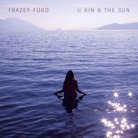 Frazey Ford: U Kin B The Sun, CD