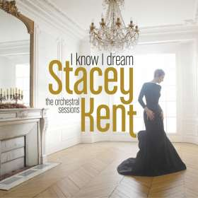 Stacey Kent (geb. 1968): I Know I Dream: The Orchestral Sessions, CD