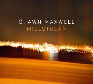 Shawn Maxwell: Millstream, CD
