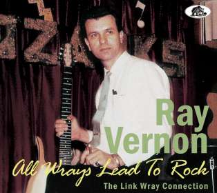 Ray Vernon: All Wrays Lead To Rock: The Link Wray Connection, CD