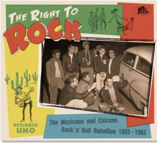 The Right To Rock: The Mexicano And Chicano Rock'n'Roll Rebellion 1955 - 1963, CD