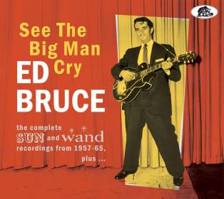 Ed Bruce: See The Big Man Cry: The Complete SUN And Wand Recordings From 1957 - 65, plus…, CD