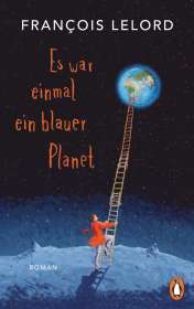 François Lelord: Es war einmal ein blauer Planet, Buch