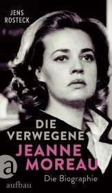 Jens Rosteck: Die Verwegene. Jeanne Moreau, Buch