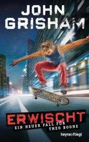 John Grisham: Erwischt: ein neuer Fall für Theo Boone, Buch