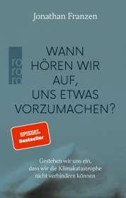 Jonathan Franzen: Wann hören wir auf, uns etwas vorzumachen?, Buch