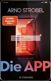 Arno Strobel: Die App - Sie kennen dich. Sie wissen, wo du wohnst., Buch