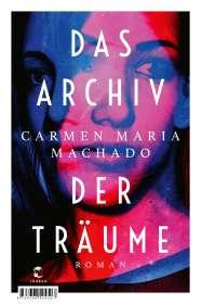 Carmen Maria Machado: Das Archiv der Träume, Buch