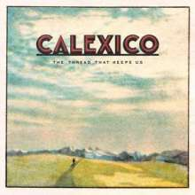 Calexico: The Thread That Keeps Us (180g) (Limited-Edition), 2 LPs