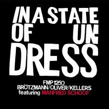 Peter Brötzmann, Jay Oliver & Willi Kellers: In A State Of Undress (Limited Edition), LP