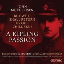 John Muehleisen (geb. 1955): But Who Shall Return Us Our Children? - A Kipling Passion, 2 CDs
