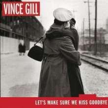Vince Gill: Let's Make Sure We Kiss Goodbye, CD