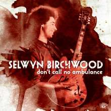 Selwyn Birchwood: Don't Call No Ambulance, CD