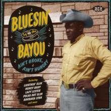 Bluesin' By The Bayou: Ain't Broke, Ain't Hungry, CD