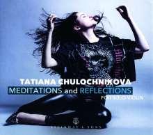 Tatiana Chulochnikova - Meditations and Reflections for Solo Violin, CD
