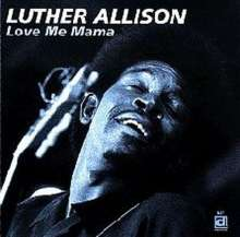 Luther Allison: Love Me Mama, CD