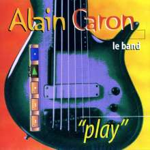 Alain Caron (geb. 1955): Play, CD