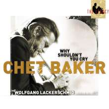 Chet Baker (1929-1988): The Legacy Vol.3 - Why Shouldn't You Cry, CD