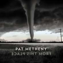 Pat Metheny (geb. 1954): From This Place, CD