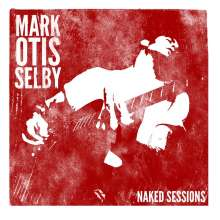 Mark Otis Selby: Mark Otis Selby - Naked Sessions, CD