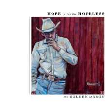 The Golden Dregs: Hope Is For The Hopeless, LP