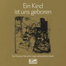 Dresdner Kreuzchor - Ein Kind ist uns geboren, CD