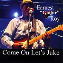 Earnest 'guitar' Roy: Come On Let's Juke, CD