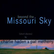 Charlie Haden & Pat Metheny: Beyond The Missouri Sky (Short Stories), CD