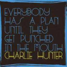 Charlie Hunter (geb. 1967): Everybody Has A Plan Until They Get Punched In The Mouth, CD