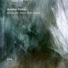 Avishai Cohen (Trumpet) (geb. 1978): Cross My Palm With Silver, CD