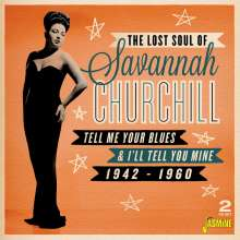 Savannah Churchill: The Lost Soul Of Savannah Churchill: Tell Me Your Blues & I'll Tell You Mine, 2 CDs