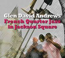Glen Andrews: French Quarter Jazz In Jackson Square, CD