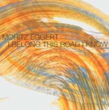 Moritz Eggert (geb. 1965): I Belong This Road I Know, CD
