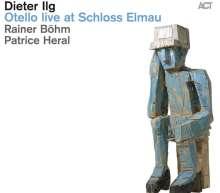 Dieter Ilg (geb. 1961): Otello Live At Schloss Elmau, CD