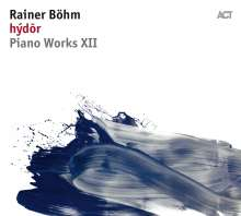 Rainer Böhm (geb. 1977): hýdōr: Piano Works XII, CD