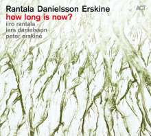 Iiro Rantala, Lars Danielsson & Peter Erskine: How Long Is Now?, CD
