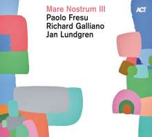 Paolo Fresu, Richard Galliano & Jan Lundgren: Mare Nostrum III, CD