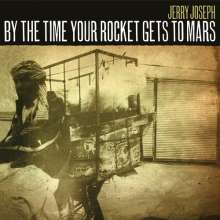 Jerry Joseph: By The Time Your Rocket Gets To Mars (Limited-Numbered-Edition), 2 LPs