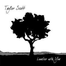 Taylor Scott: Lonelier With You, CD