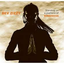 Bev Zizzy: Standing On A Platform Of Kindness, CD