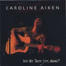 Caroline Aiken: Are We There Yet Mama?, CD