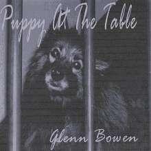 Glenn Bowen: Puppy At The Table, CD